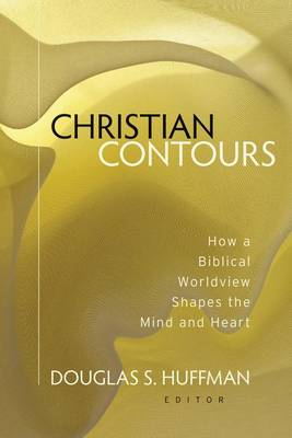 Christian Contours: How a Biblical Worldview Shapes the Mind and Heart (Paperback)
