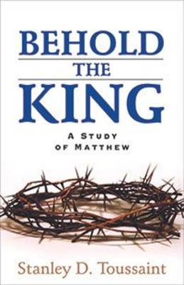 Behold the King: A Study of Matthew (Paperback)
