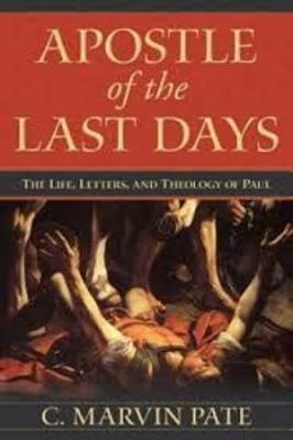 Apostle of the Last Days: The Life, Letters, and Theology of Paul (Paperback)