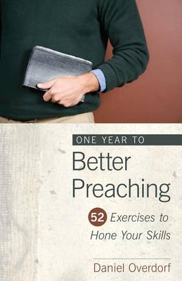 One Year to Better Preaching: 52 Exercises to Hone Your Skills (Paperback)