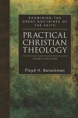 Practical Christian Theology: Examining the Great Doctrines of the Faith (Paperback)