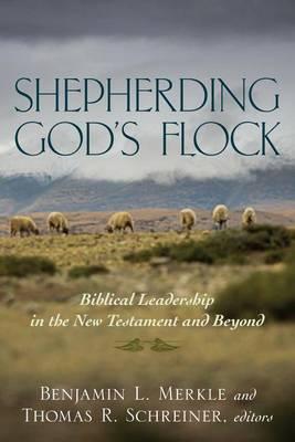 Shepherding God's Flock: Biblical Leadership in the New Testament and Beyond (Paperback)
