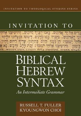 Invitation to Biblical Hebrew Syntax: An Intermediate Grammar (Hardback)