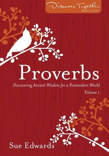 Proverbs, Volume 1: Discovering Ancient Wisdom for a Postmodern World - Discover Together Bible Studies (Paperback)