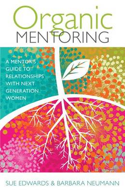 Organic Mentoring: A Mentor's Guide to Relationships with Next Generation Women (Paperback)