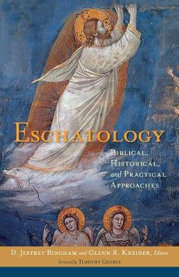 Eschatology: Biblical, Historical, and Practical Approaches (Hardback)