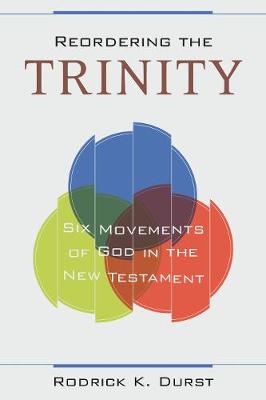 Reordering the Trinity: Six Movements of God in the New Testament (Paperback)