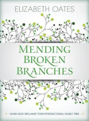 Mending Broken Branches: When God Reclaims Your Dysfunctional Family Tree (Paperback)