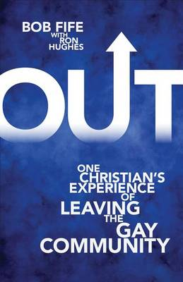 Out: One Christian's Experience of Leaving the Gay Community (Paperback)