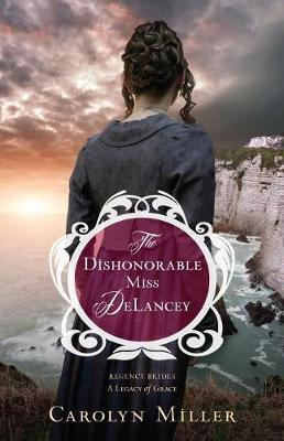 The Dishonorable Miss Delancey - Regency Brides: A Legacy of Grace 3 (Paperback)