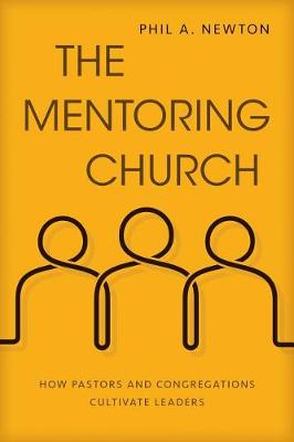 The Mentoring Church: How Pastors and Congregations Cultivate Leaders (Paperback)