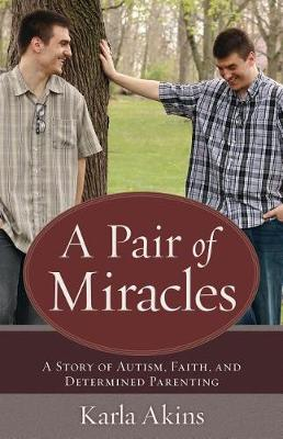 A Pair of Miracles: A Story of Autism, Faith, and Determined Parenting (Paperback)