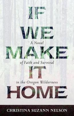 If We Make It Home: A Novel of Faith and Survival in the Oregon Wilderness (Paperback)
