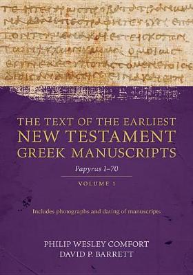 The Text of the Earliest New Testament Greek Manuscripts, Volume 1: Papyri 1-72 (Hardback)