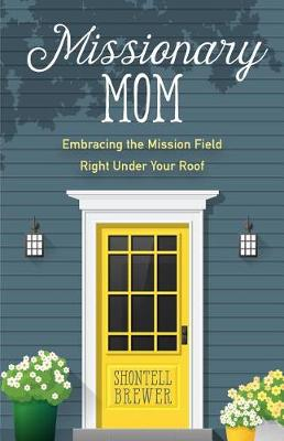 Missionary Mom: Embracing the Mission Field Right Under Your Roof (Paperback)