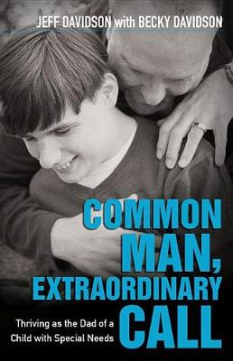 Common Man, Extraordinary Call: Thriving as the Dad of a Child with Special Needs (Paperback)
