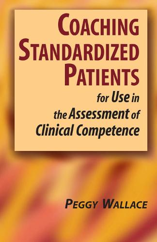 Coaching Standardized Patients: For Use in the Assessment of Clinical Competence - Springer Series on Medical Education (Hardback)