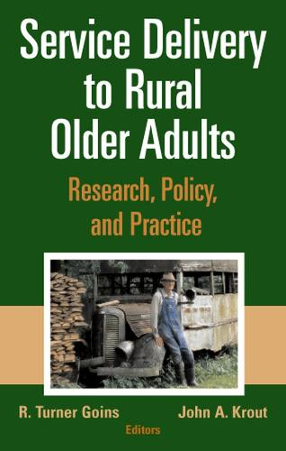 Service Delivery to Older Adults: Research, Policy, and Practice (Hardback)