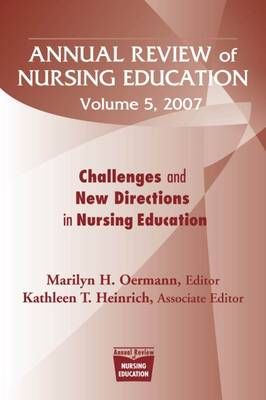Annual Review of Nursing Education: Annual Review of Nursing Education v. 5; Challenges and New Directions in Nursing Education Challenges and New Directions in Nursing Education v. 5 (Paperback)