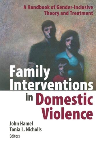 Family Interventions in Domestic Violence: A Handbook of Gender-inclusive Theory and Treatment (Hardback)