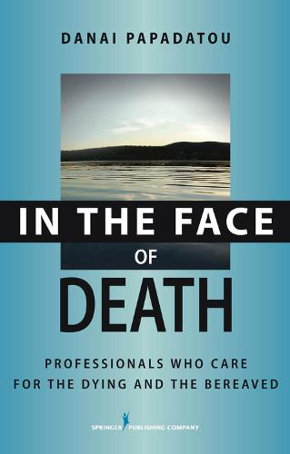 In the Face of Death: Professionals Who Care for the Dying and the Bereaved (Hardback)