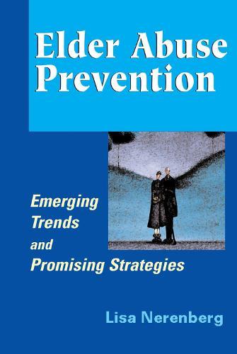 Elder Abuse Prevention: Emerging Trends and Promising Strategies (Hardback)
