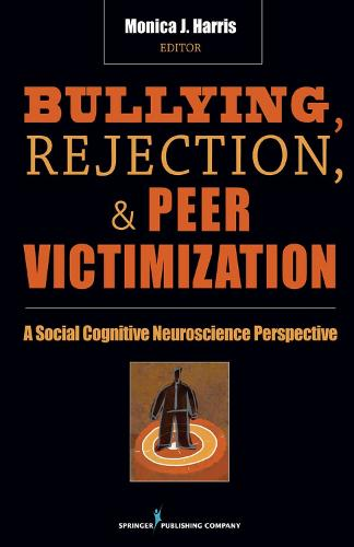 Bullying, Rejection, & Peer Victimization: A Social Cognitive Neuroscience Perspective (Hardback)