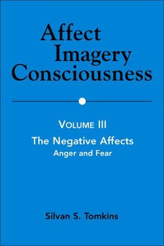 Affect Imagery Consciousness, Volume III: The Negative Affects: Anger And Fear - Affect Imagery Consciousness (Paperback)