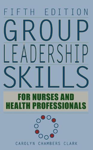 Group Leadership Skills for Nurses and Health Professionals (Hardback)