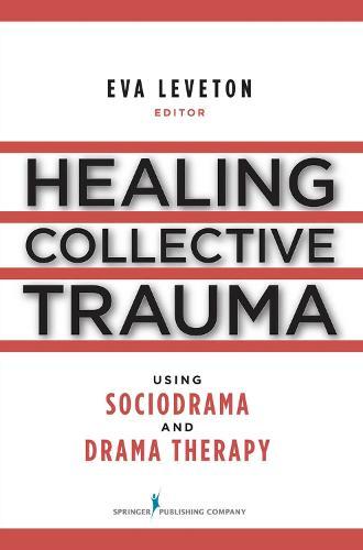 Healing Collective Trauma Using Sociodrama and Drama Therapy (Paperback)