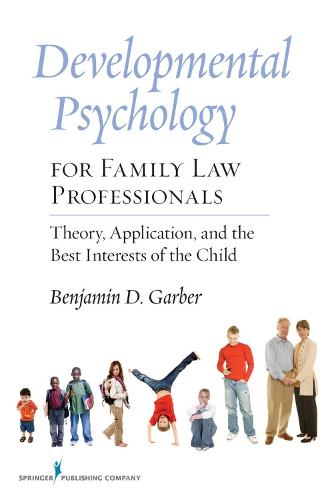 Developmental Psychology for Family Law Professionals: Theory, Application, and the Best Interests of the Child (Paperback)