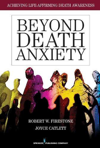 Beyond Death Anxiety: Achieving Life-Affirming Death Awareness (Paperback)