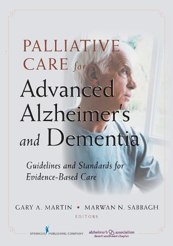 Palliative Care for Advanced Alzheimer's and Dementia: Guidelines and Standards for Evidence-Based Care (Paperback)
