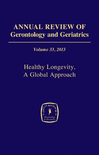 Annual Review of Gerontology and Geriatrics, Volume 33, 2013: Healthy Longevity, A Global Approach - Annual Review of Gerontology and Geriatrics (Hardback)