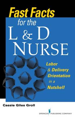 Fast Facts for the L & D Nurse: Labor & Delivery Orientation in a Nutshell (Paperback)