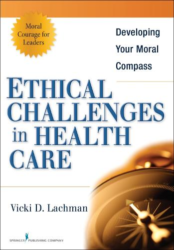 Ethical Challenges in Health Care: Developing Your Moral Compass (Paperback)
