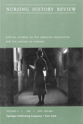 Nursing History Review, Volume 6, 1998: Official Journal of the American Association of the History of Nursing (Paperback)