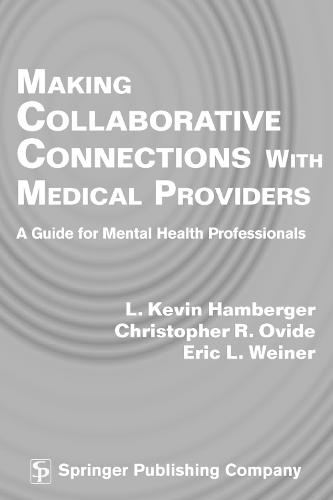 Making Collaborative Connections with Medical Providers: A Guide for Mental Health Professionals (Paperback)