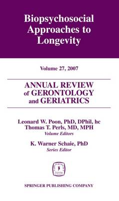 Annual Review of Gerontology and Geriatrics: Annual Review of Gerontology and Geriatrics, Volume 27, 2007 Volume 27 - Annual Review of Gerontology and Geriatrics (Hardback)