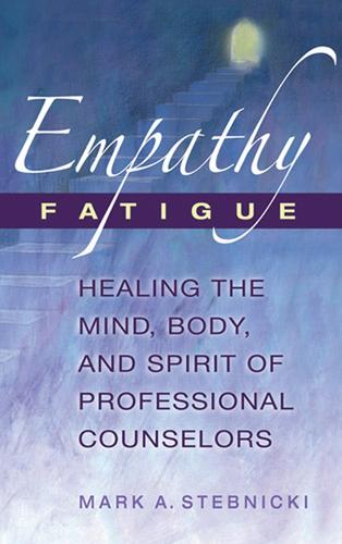 Empathy Fatigue: Healing the Mind, Body, and Spirit of Professional Counselors (Hardback)