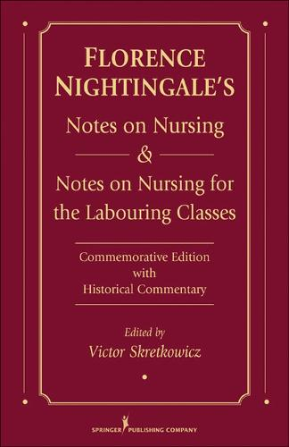 Florence Nightingale's Notes on Nursing and Notes on Nursing for the Labouring Classes: Commemorative Edition with Historical Commentary (Hardback)