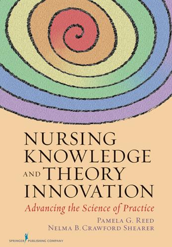 Nursing Knowledge and Theory Innovation: Advancing the Science of Practice (Paperback)