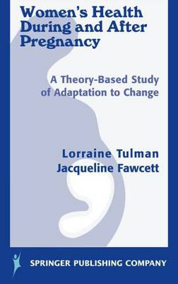 Women's Health During and After Pregnancy: A Theory-based Study of Adaptation to Change (Hardback)