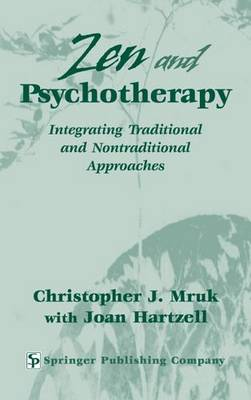Zen and Psychotherapy: Integrating Traditional and Nontraditional Approaches / Christopher J. Mruk ; with Joan Hartzell. (Hardback)