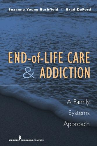 End-of-life Care and Addiction: A Family Systems Approach (Hardback)