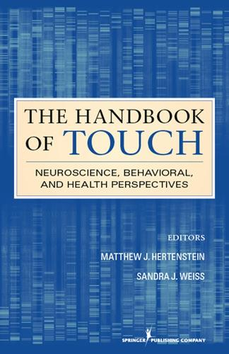 The Handbook of Touch: Neuroscience, Behavioral, and Health Perspectives (Hardback)