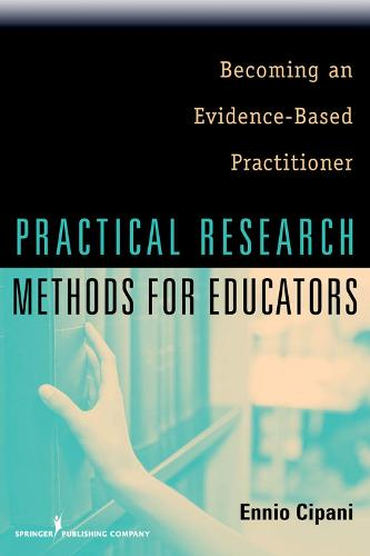 Practical Research Methods for Educators: Becoming an Evidence-based Practitioner (Paperback)