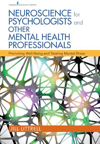 Neuroscience for Psychologists and Other Mental Health Professionals: Promoting Well-Being and Treating Mental Illness (Paperback)
