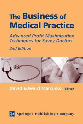 The Business of Medical Practice: Advanced Profit Maximization Techniques for Savvy Doctors (Hardback)