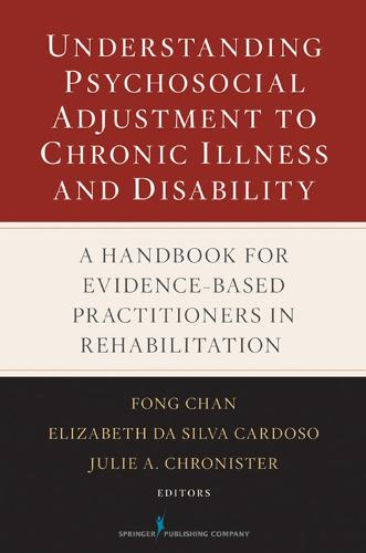 Understanding Psychosocial Adjustment to Chronic Illness and Disability: A Handbook for Evidence-based Practitioners in Rehabilitation (Hardback)